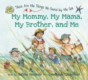 Cover of My Mommy, My Mama, My Brother, and Me: These Are the Things We Found By the Sea
