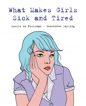 Cover of What Makes Girls Sick and Tired