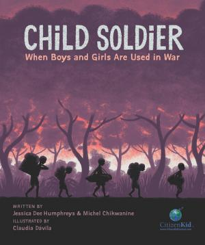 Cover of Child Soldier: When Boys and Girls Are Used in War by Jessica Dee Humphreys and Michel Chikwanaine, illustrated by Claudia Davila