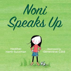 Cover of Noni Speaks Up by Heather Hartt-Sussman, illustrated by Genevieve Cote