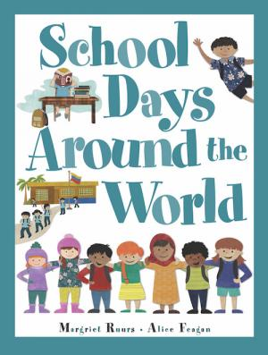 Cover of School Days Around the World by Margriet Ruurs and Alice Feagan