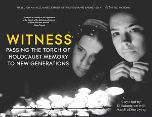 Cover of Witness: Passing the Torch of Holocaust Memory to New Generations by Compiled by Eli Rubenstein, with the March of the Living