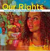 Cover of Our Rights: How Kids are Changing the World
