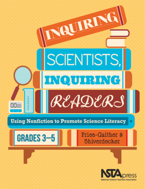 Cover of Inquiring Scientsists, Inquiring Readers: Using Nonfiction to Promote Scient Literacy, Grades 3-5